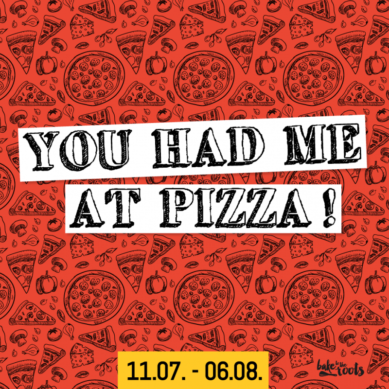Ypu had me at Pizza | Bake to the roots
